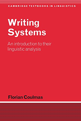 Writing Systems: An Introduction to Their Linguistic Analysis (Cambridge Textbooks in Linguistics) - Florian Coulmas