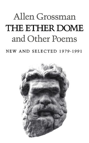 The Ether Dome and Other Poems (1979-1991) - Allen R. Grossman