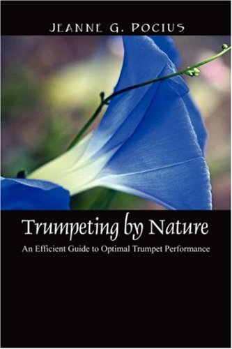 Trumpeting by Nature: An Efficient Guide to Optimal Trumpet Performance - Jeanne G. Pocius