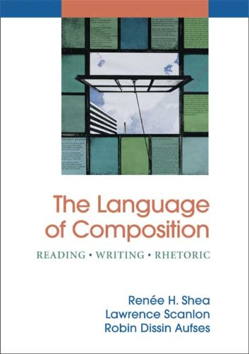 The Language of Composition: Reading - Writing - Rhetoric - Renee H. Shea, Lawrence Scanlon, Robin Dissin Aufses