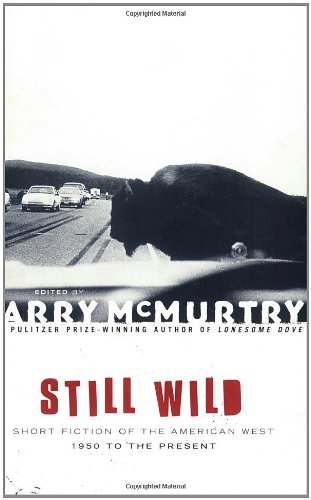 Still Wild : Short Fiction of the American West 1950 to the Present - Larry McMurtry