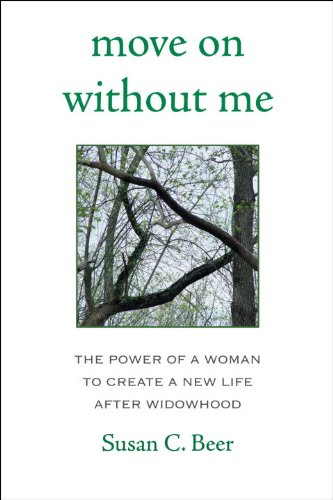 Move On Without Me: The Power of a Woman to Create a New Life After Widowhood - Susan Beer