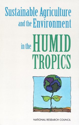 Sustainable Agriculture and the Environment in the Humid Tropics - Committee on Sustainable Agriculture and the Environment in the Humid Tropics; National Research Council; Boar