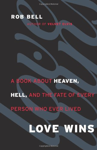 Love Wins: A Book About Heaven, Hell, And The Fate Of Every Person - Rob Bell