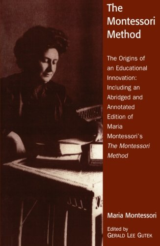 The Montessori Method: The Origins of an Educational Innovation: Including an Abridged and Annotated Edition of Maria Montessori's The Monte - Gerald Lee Gutek