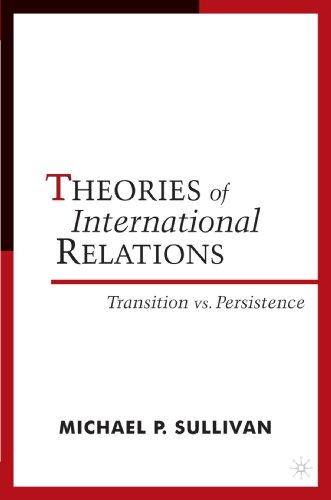 Theories of International Relations: Transition vs. Persistence - Michael Sullivan