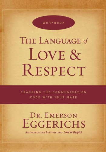 The Language of Love and Respect Workbook: Cracking the Communication Code with Your Mate - Dr. Emerson Eggerichs