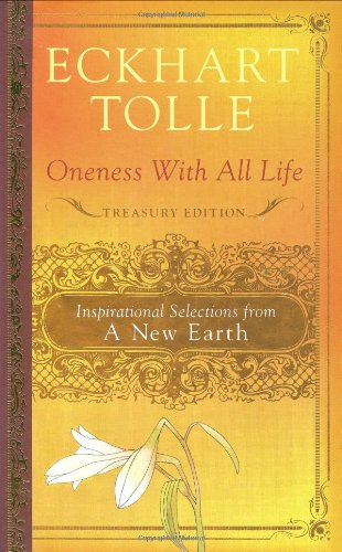 Oneness With All Life: Inspirational Selections from A New Earth - Eckhart Tolle