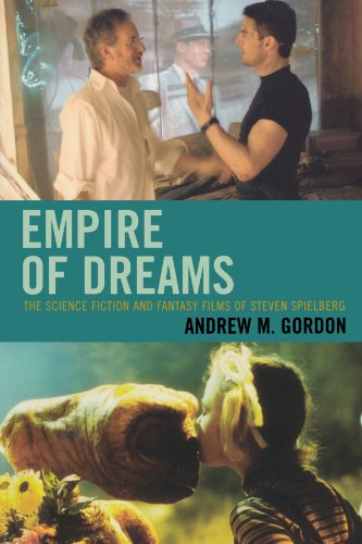 Empire of Dreams: The Science Fiction and Fantasy Films of Steven Spielberg - Andrew M. Gordon