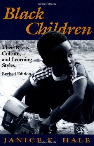 Black Children: Their Roots, Culture, and Learning Styles - Janice E. Hale-Benson
