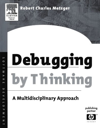 Debugging by Thinking: A Multidisciplinary Approach (HP Technologies) - Robert Charles Metzger