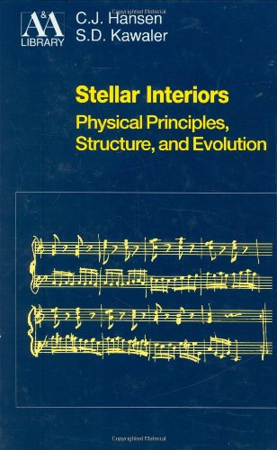 Stellar Interiors: Physical Principles, Structure, and Evolution (Astronomy and Astrophysics Library) - Carl J. Hansen; Steven D Kawaler