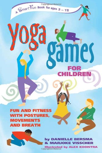 Yoga Games for Children: Fun and Fitness with Postures, Movements and Breath (SmartFun Activity Books) - Danielle Bersma, Marjoke Visscher