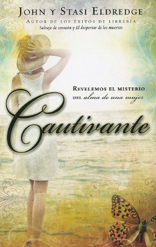 Cautivante: Revelemos el Misterio del Alma de una Mujer = Captivating (Spanish Edition) - John Eldredge; Stasi Eldredge