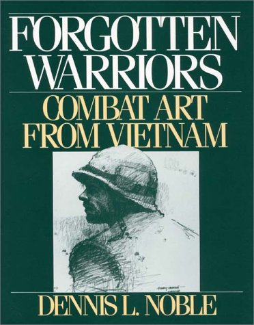 Forgotten Warriors: Combat Art from Vietnam - Dennis L. Noble