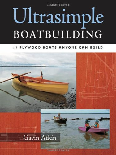 Ultrasimple Boat Building: 18 Plywood Boats Anyone Can Build - Gavin Atkin