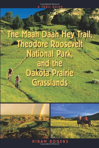 Trail Guide to the Maah Daah Hey Trail, Theodore Roosevelt National Park and the Dakota Prarie Grasslands - Hiram Rogers