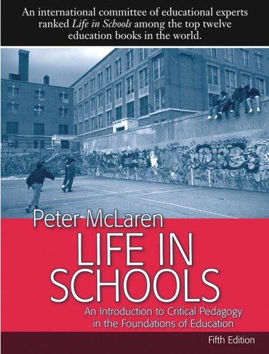 Life in Schools: An Introduction to Critical Pedagogy in the Foundations of Education (5th Edition) - Peter McLaren