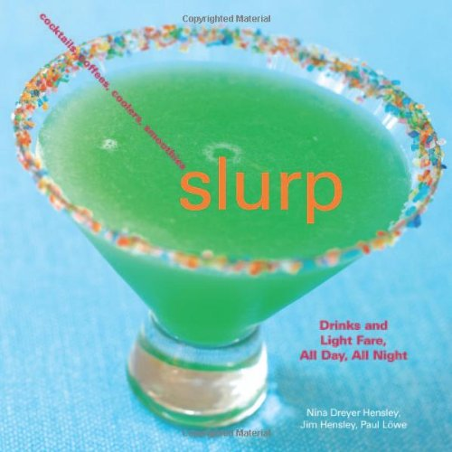 Slurp: Drinks and Light Fare, All Day, All Night - Jim Hensley, Paul Lowe