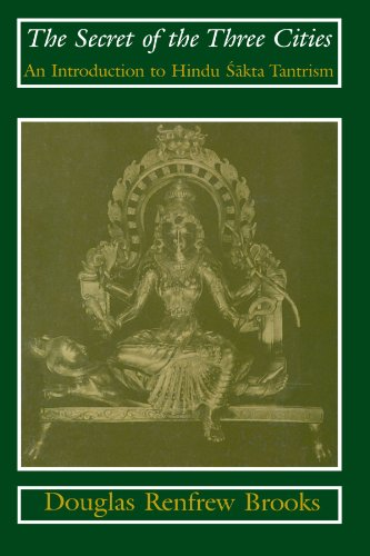 The Secret of the Three Cities: An Introduction to Hindu Sakta Tantrism - Douglas Renfrew Brooks