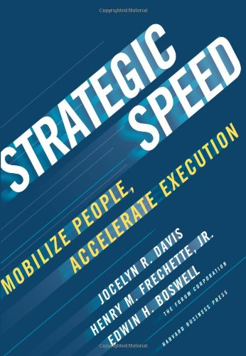 Strategic Speed: Mobilize People, Accelerate Execution - Jocelyn Davis, Henry M. Frechette, Edwin H. Boswell
