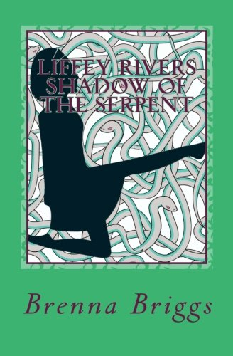 Liffey Rivers: In the Shadow of the Serpent - Brenna Briggs