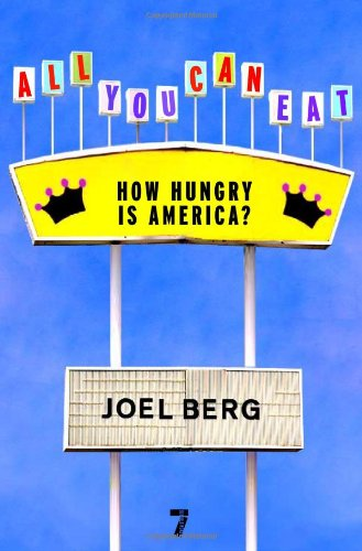 All You Can Eat: How Hungry is America? - Joel Berg