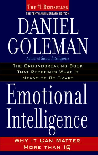 Emotional Intelligence: 10th Anniversary Edition; Why It Can Matter More Than IQ - Daniel Goleman
