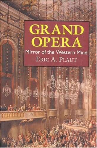 Grand Opera: Mirror of the Western Mind - Eric A. Plaut