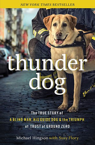 Thunder Dog: The True Story of a Blind Man, His Guide Dog, and the Triumph of Trust at Ground Zero - Michael Hingson