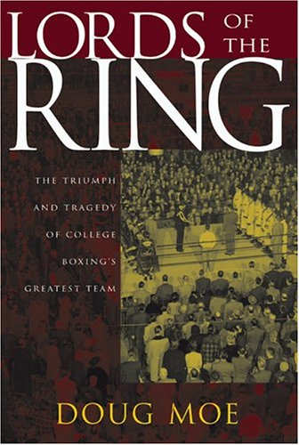 Lords of the Ring: The Triumph and Tragedy of College Boxing's Greatest Team - Doug Moe