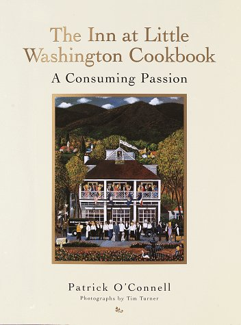The Inn at Little Washington Cookbook: A Consuming Passion - Patrick O'Connell