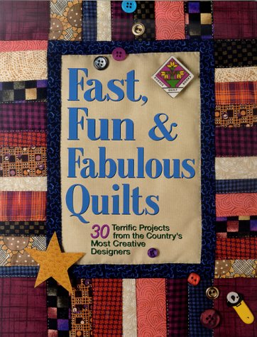 Fast, Fun and Fabulous Quilts: 30 Terrific Projects from the Country's Most Creative Designers - Suzanne Nelson
