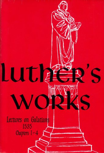 Luther's Works Lectures on Galatians: Chapters 1-4 (Luther's Works) (Luther's Works (Concordia)) - Martin Luther
