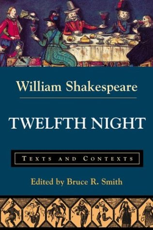 Twelfth Night or What You Will: Texts and Contexts - William Shakespeare