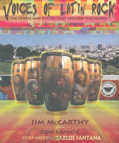 Voices of Latin Rock: The People and Events That Created This Sound - Jim McCarthy, Ron Sansoe