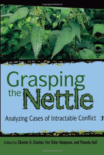 Grasping the Nettle: Analyzing Cases of Intractable Conflict - Chester A. Crocker; Fen Osler Hampson; Pamela Aall editors