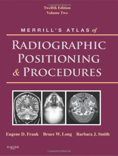 Merrill's Atlas of Radiographic Positioning and Procedures: Volume 2, 12e - Eugene D. Frank; Bruce W. Long; Barbara J. Smith