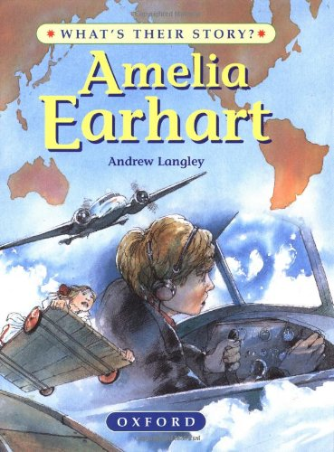 Amelia Earhart: The Pioneering Pilot (What's Their Story?) - Andrew Langley