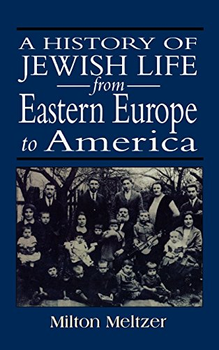 A History of Jewish Life from Eastern Europe to America - Milton Meltzer