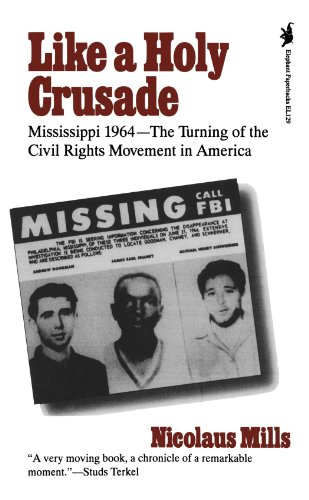 Like a Holy Crusade: Mississippi 1964 -- The Turning of the Civil Rights Movement in America - Nicolaus Mills