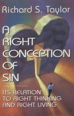 A Right Conception Of Sin: Its Relation to Right Thinking and Right Living - Richard S. Taylor