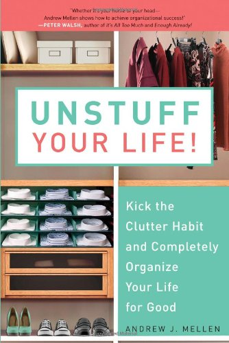 Unstuff Your Life!: Kick the Clutter Habit and Completely Organize Your Life for Good - Andrew J. Mellen