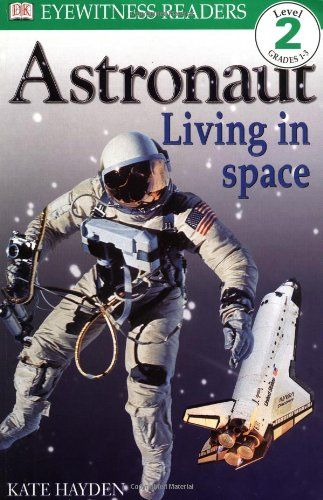 DK Readers: Astronaut, Living in Space (Level 2: Beginning to Read Alone) - Deborah Lock