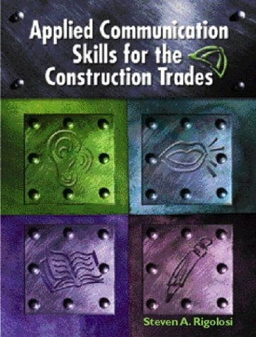 Applied Communications Skills for the Construction Trades - Steven A Rigolosi