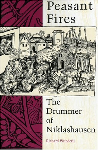 Peasant Fires: The Drummer of Niklashausen - Richard Wunderli