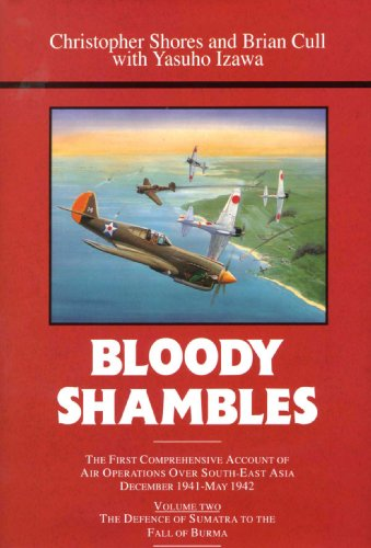Bloody Shambles, Vol. 2: From the Defence of Sumatra to the fall of Burma - Christopher Shores; Brian Cull; Yasuho Izawa