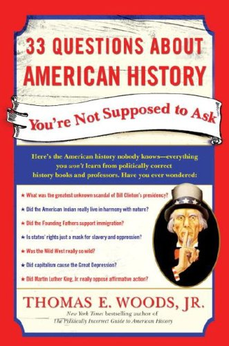 33 Questions About American History You're Not Supposed to Ask - Thomas E. Woods