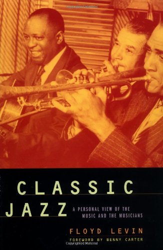 Classic Jazz: A Personal View of the Music and the Musicians - Floyd Levin