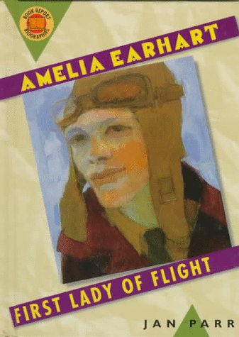 Amelia Earhart: First Lady of Flight (Book Report Biographies) - Jan Parr